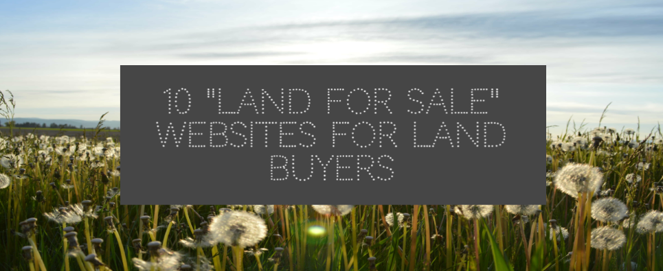 10 Websites For Land Buyers Looking for Land For Sale.