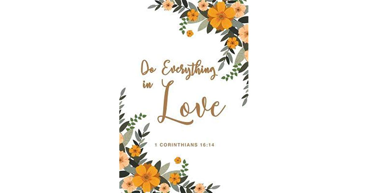 Do Everything In Love 1 Corinthians 16: 14: Sweet And.
