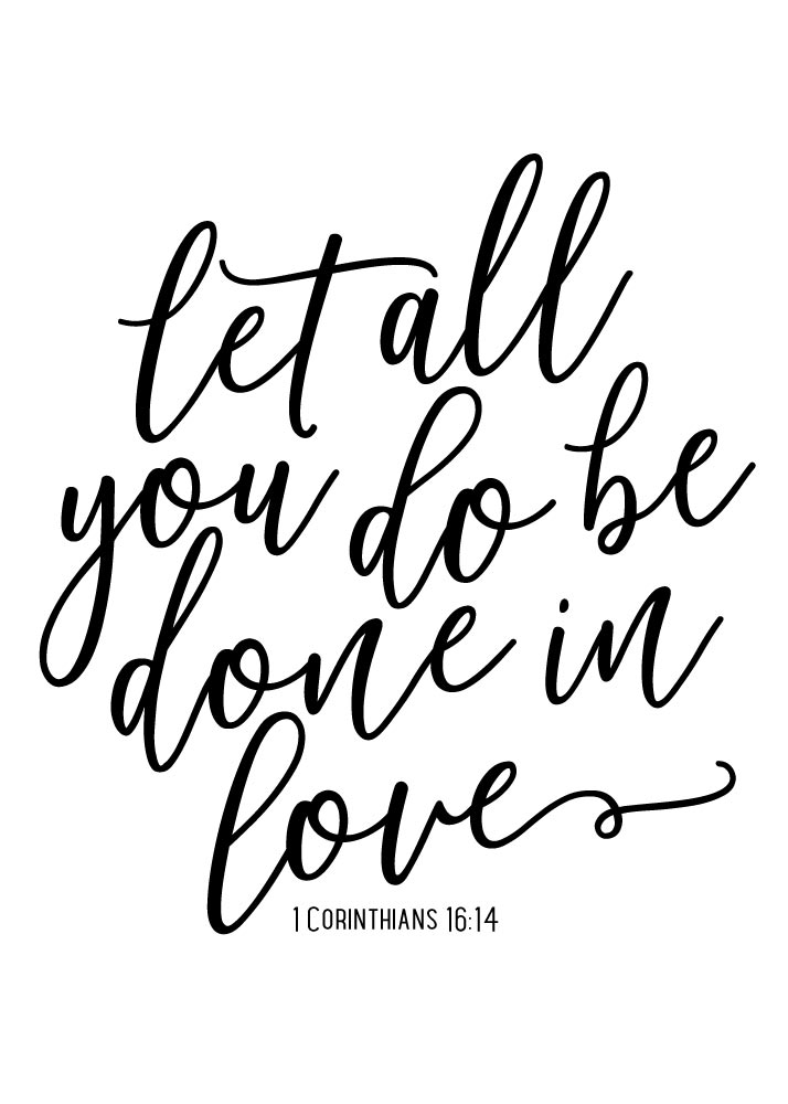 Let all you do be done in love.