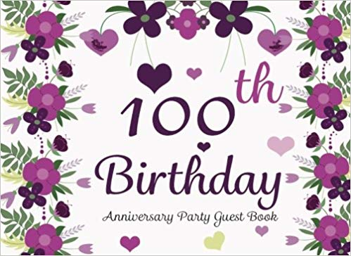 100th Birthday Anniversary Party Guest Book: 100th, Hundreth.