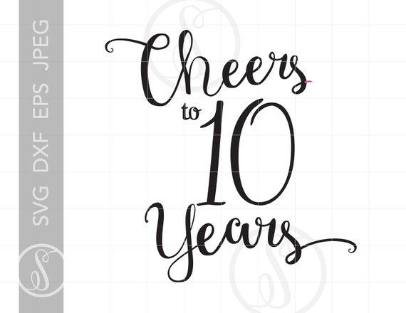 Cheers to 10 Years Svg.