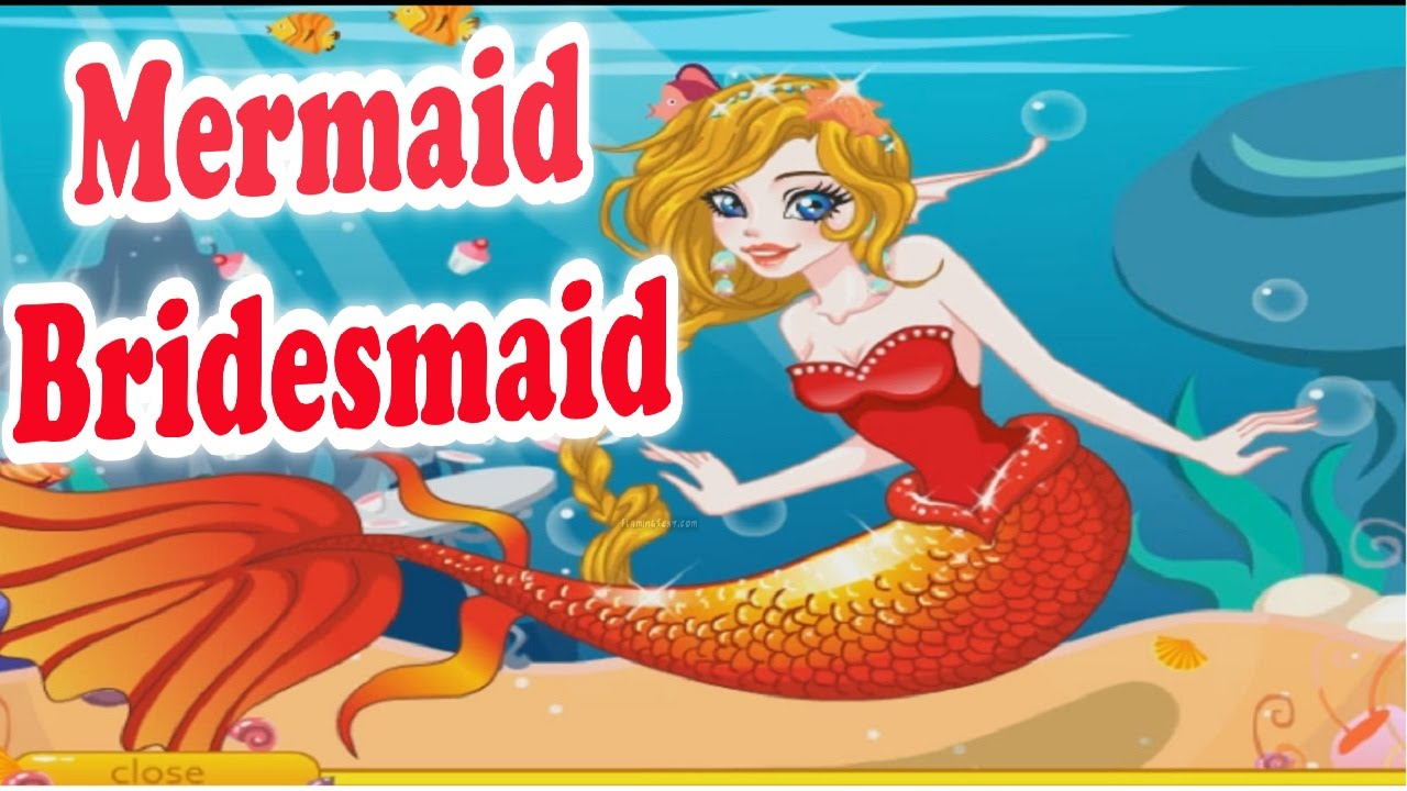 Mermaid Bridesmaid — GAMES FOR KIDS. WATCH 1080p.