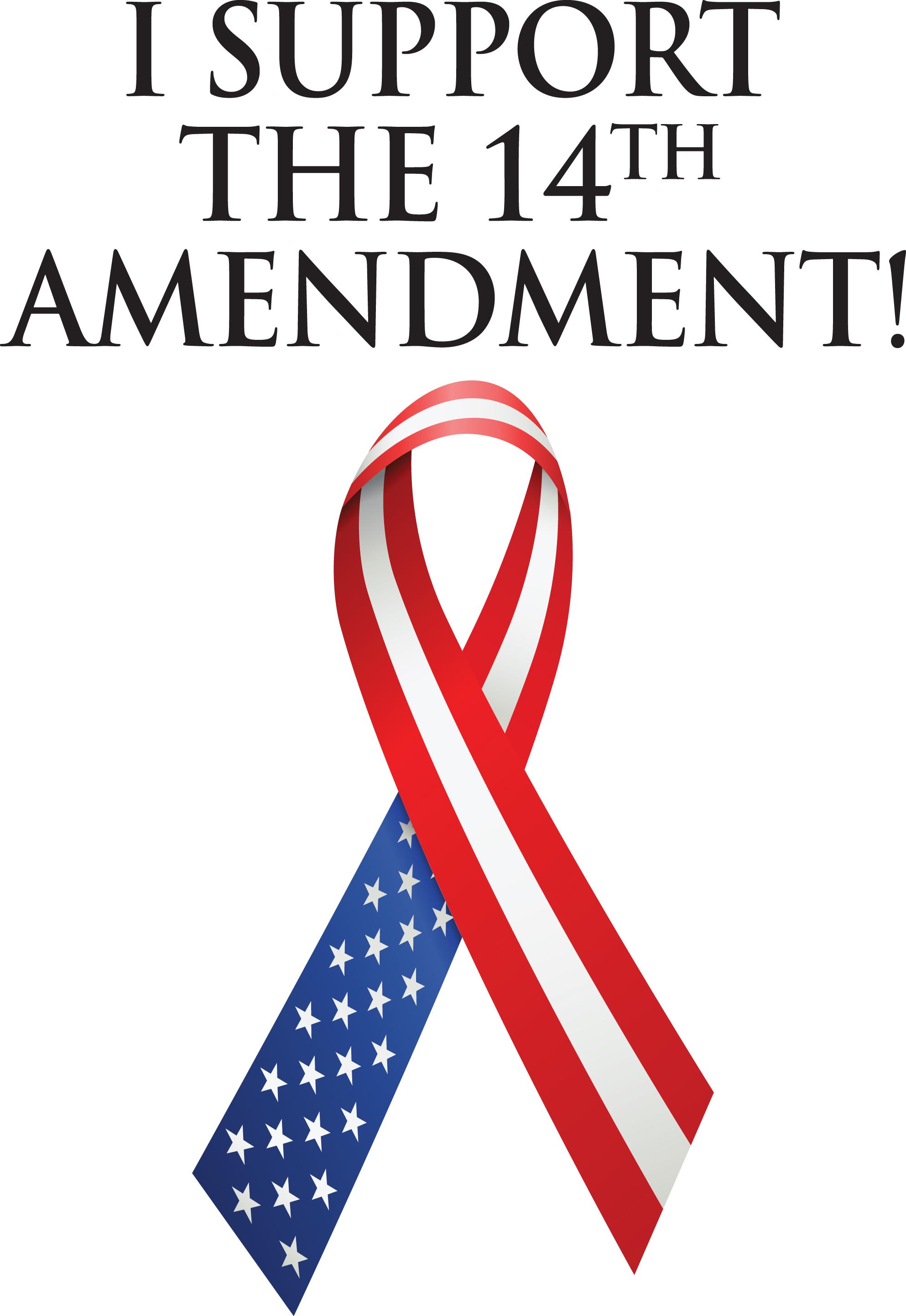 Support the 14th Amendment.
