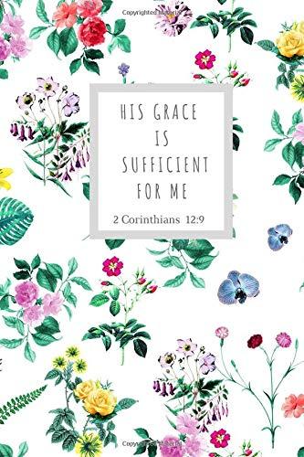 His Grace is sufficient for me (2 Corinthians 12:9): Bible.