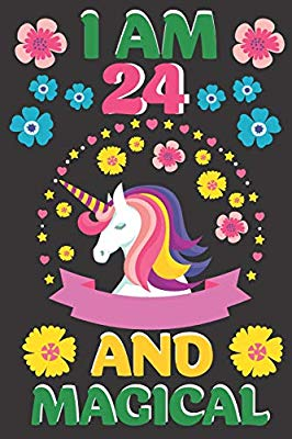 I Am 24 And Magical: A Happy Birthday 24 Years Old Unicorn.