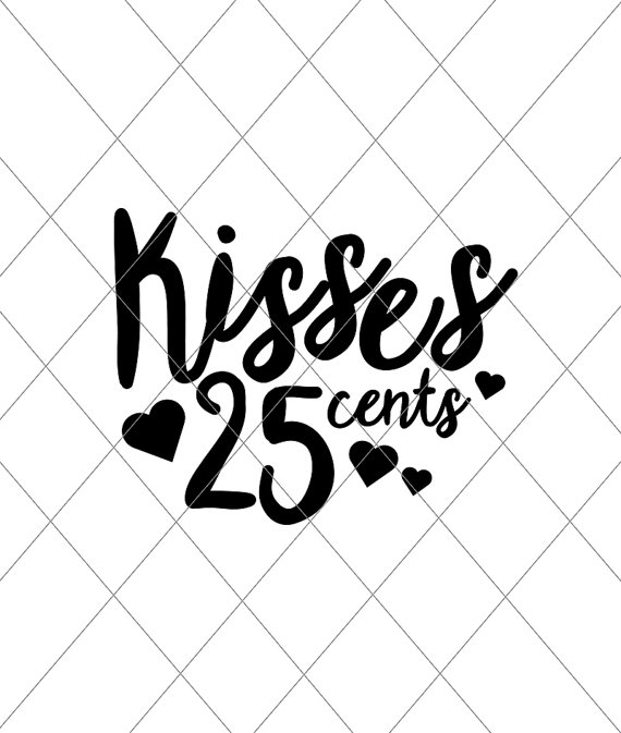 Kisses 25 cents.