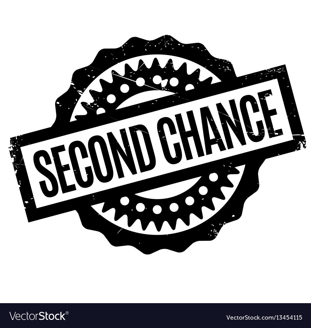 Second chance rubber stamp.