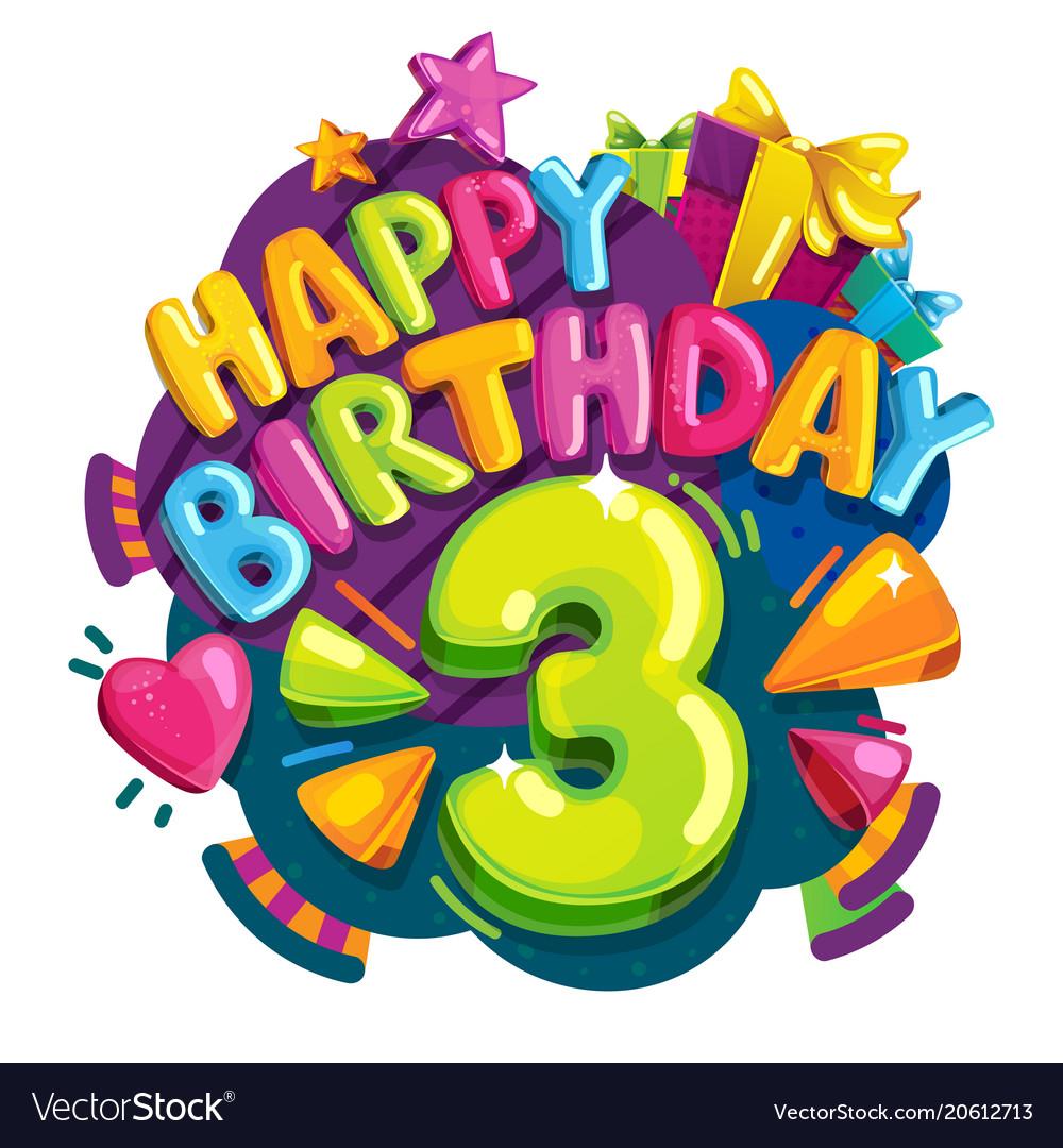 Happy birthday 3 years.
