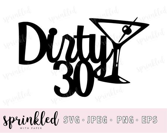 Dirty 30 SVG , 30th Birthday SVG file, 30th Birthday cake topper, Cricut  cut file.