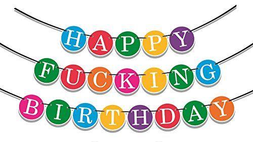 Happy F***ING Birthday.