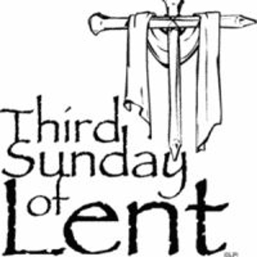 Third Sunday of Lent by Fr. Maurice Restivo csb on.