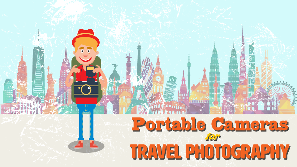 12 Portable Cameras for Travel Photography.