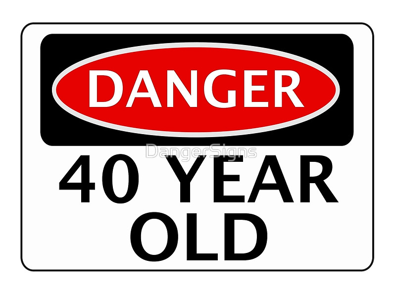 DANGER 40 YEAR OLD, FAKE FUNNY BIRTHDAY SAFETY SIGN