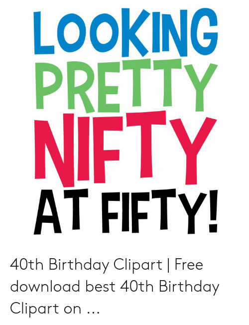 LOOKING PRETTY NIFTY AT FIFTY! 40th Birthday Clipart.