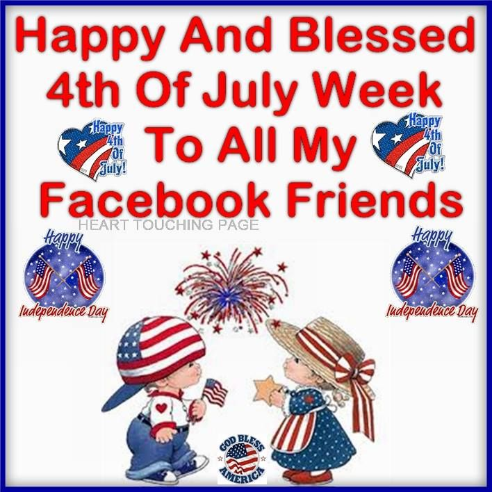 Happy And Blessed 4th Of July Week To All My Facebook Friends.