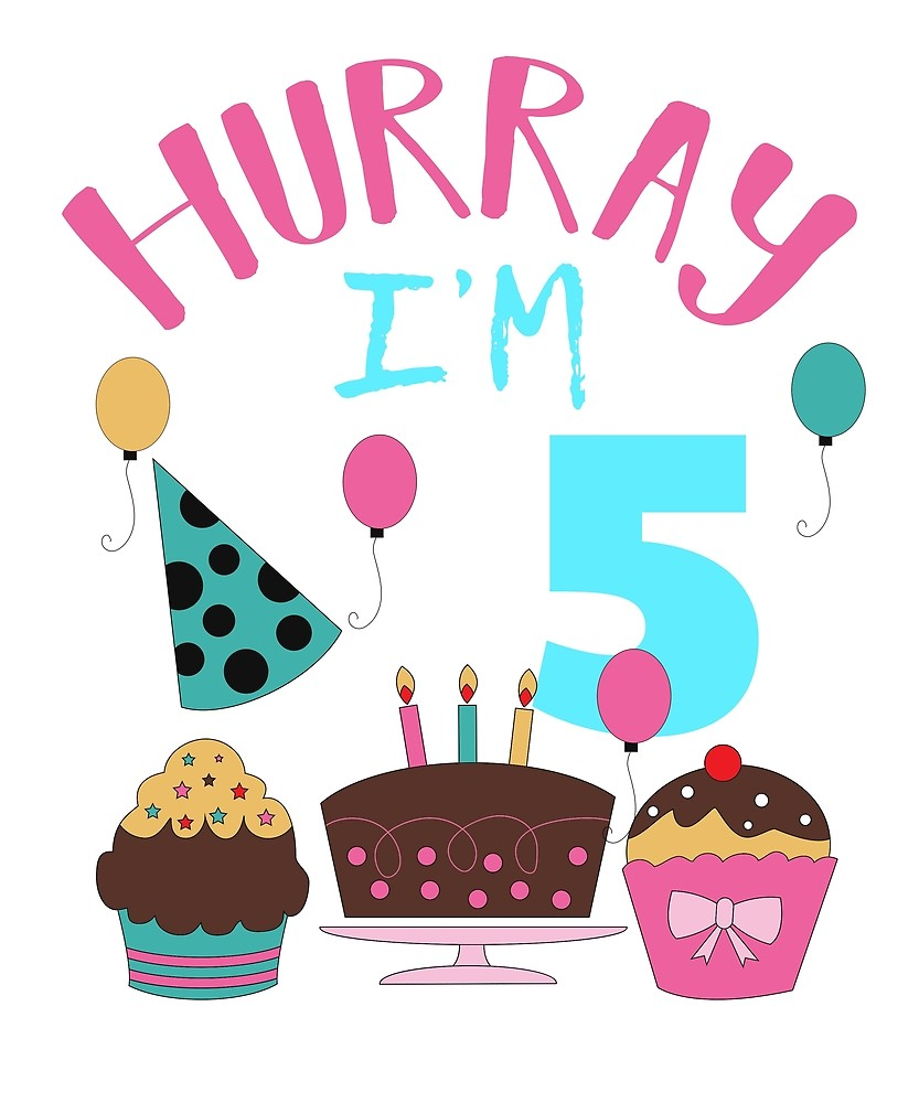 HURRAY NOW I AM 5 YEARS OLD\