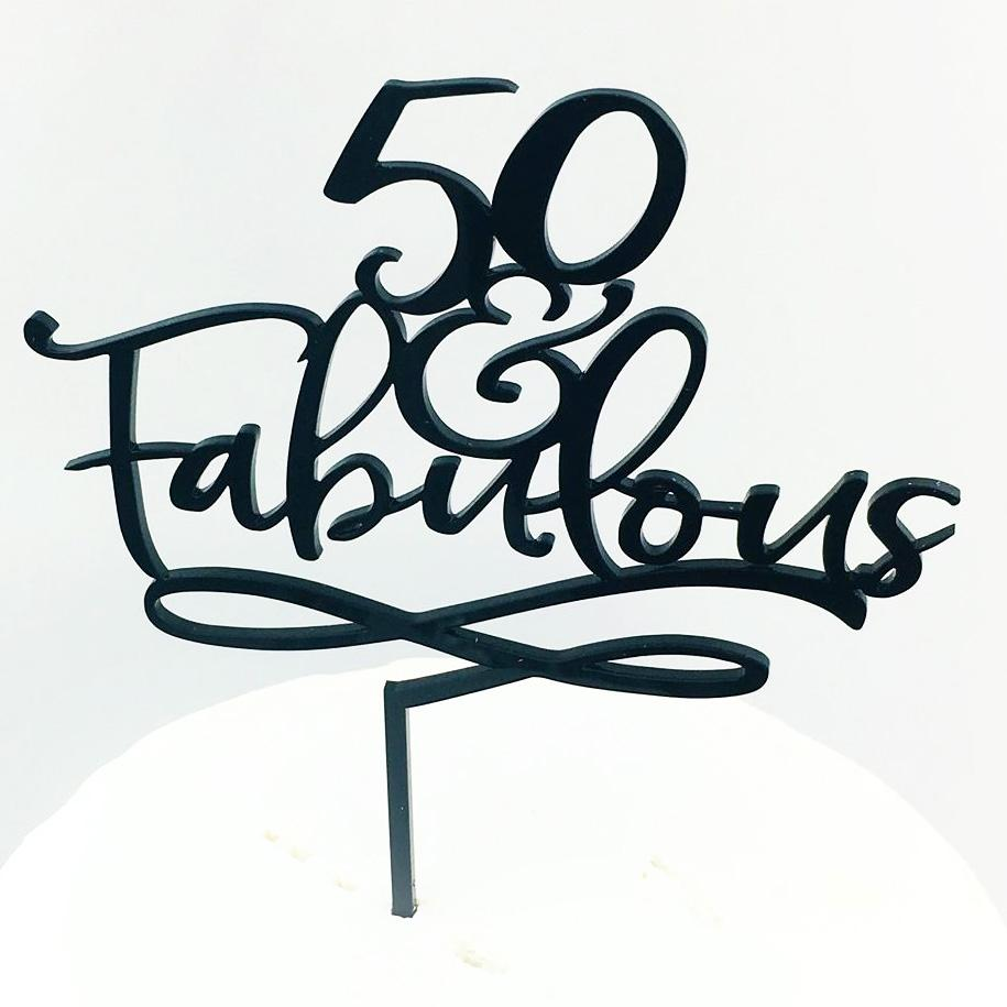 50 & Fabulous Cake Topper (Available for any age).