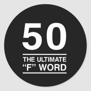 """50 The Ultimate """"F"""" Word Classic Round Sticker."""