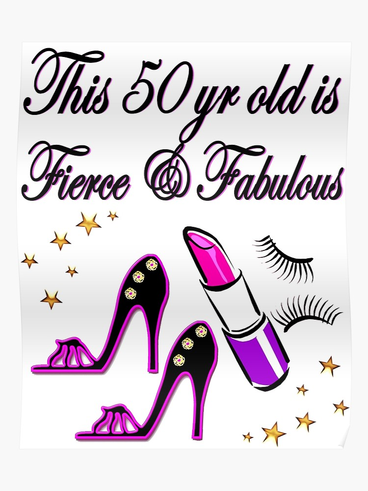 FIERCE AND FABULOUS 50 YEAR OLD.