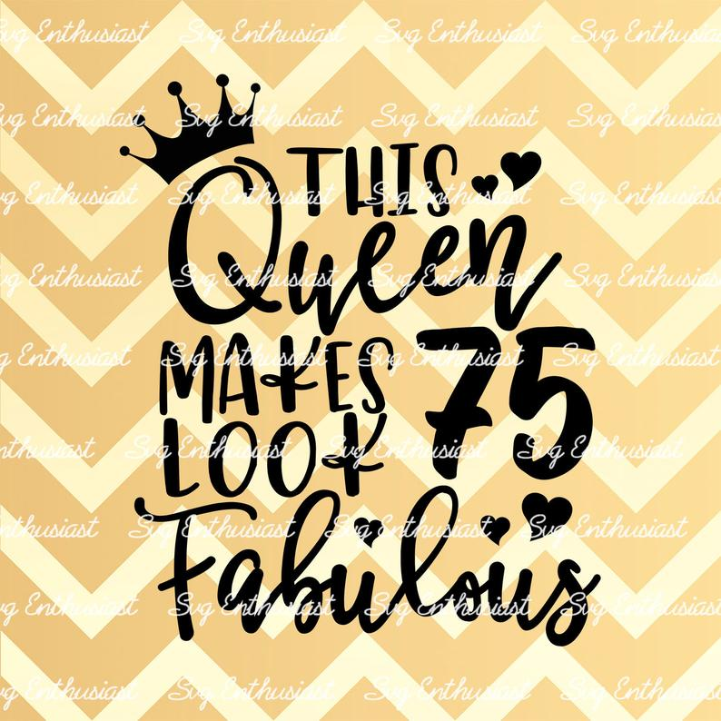 This Queen makes 75 look Fabulous SVG, 75th SVG, Seventy.