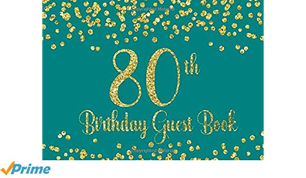 80th Birthday Guest Book: Teal with Gold Glitter Birthday.