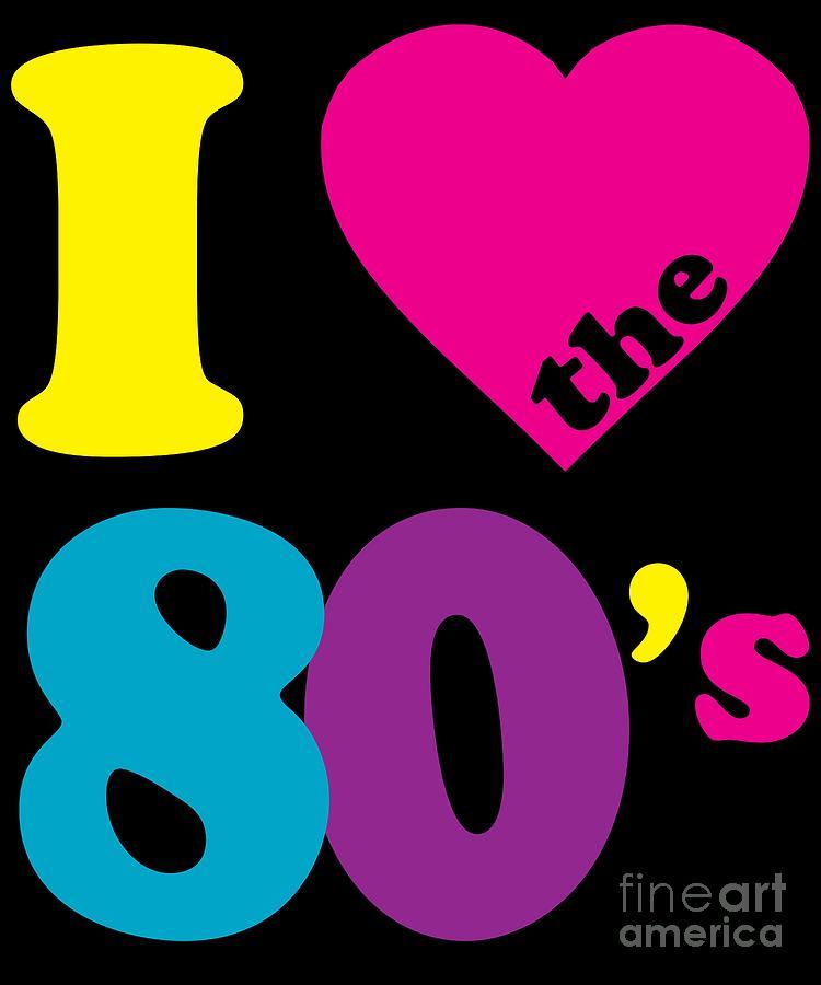 I Love The 80s Eighties.