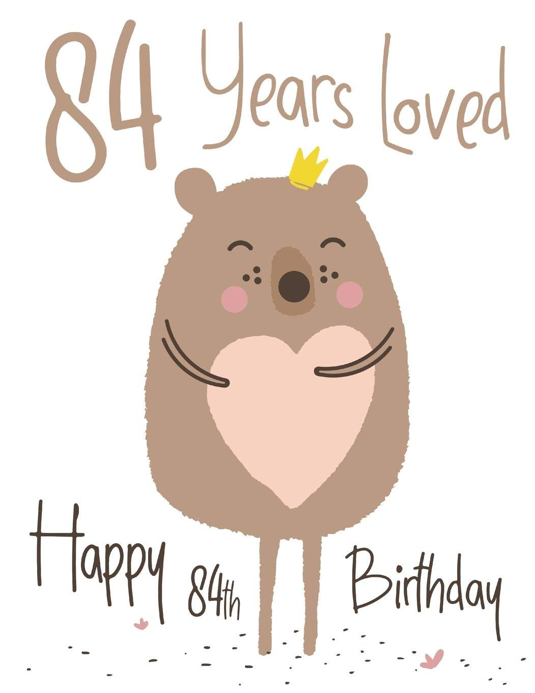 Happy 84th Birthday: 84 Years Loved, Show Your Love and Say.