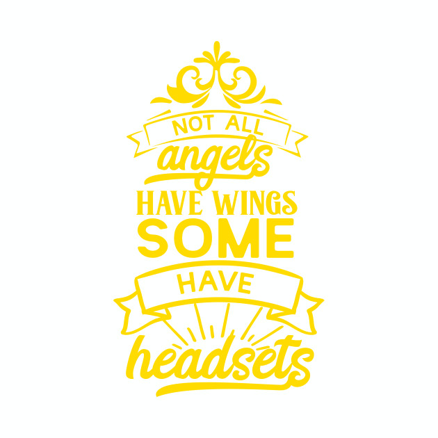 Not All Angels Have Wings, Some Have Headsets.