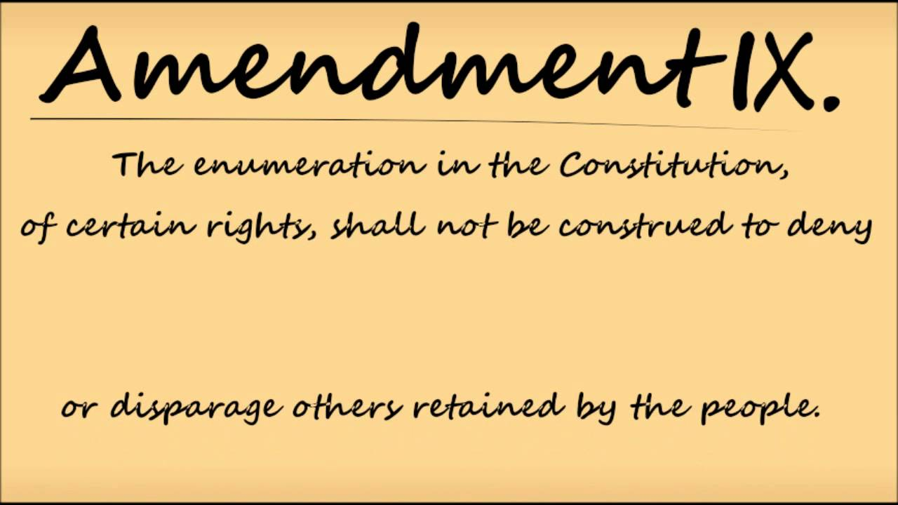 Memorize the Ninth Amendment to the U.S. Constitution.