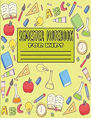 Semester Notebook for Kids: 2019.