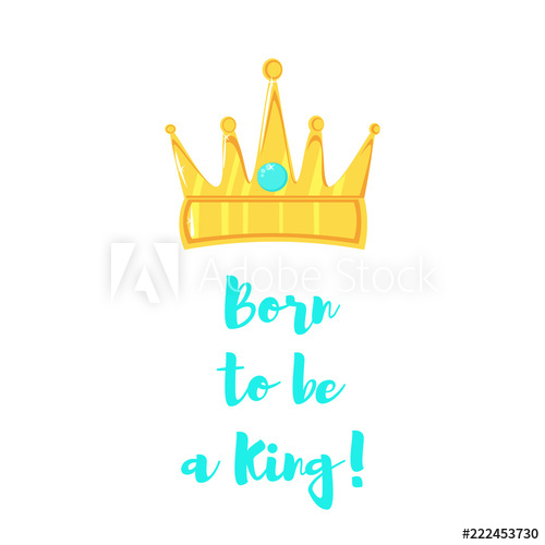 Signature Born to be a king and a golden crown on a white.