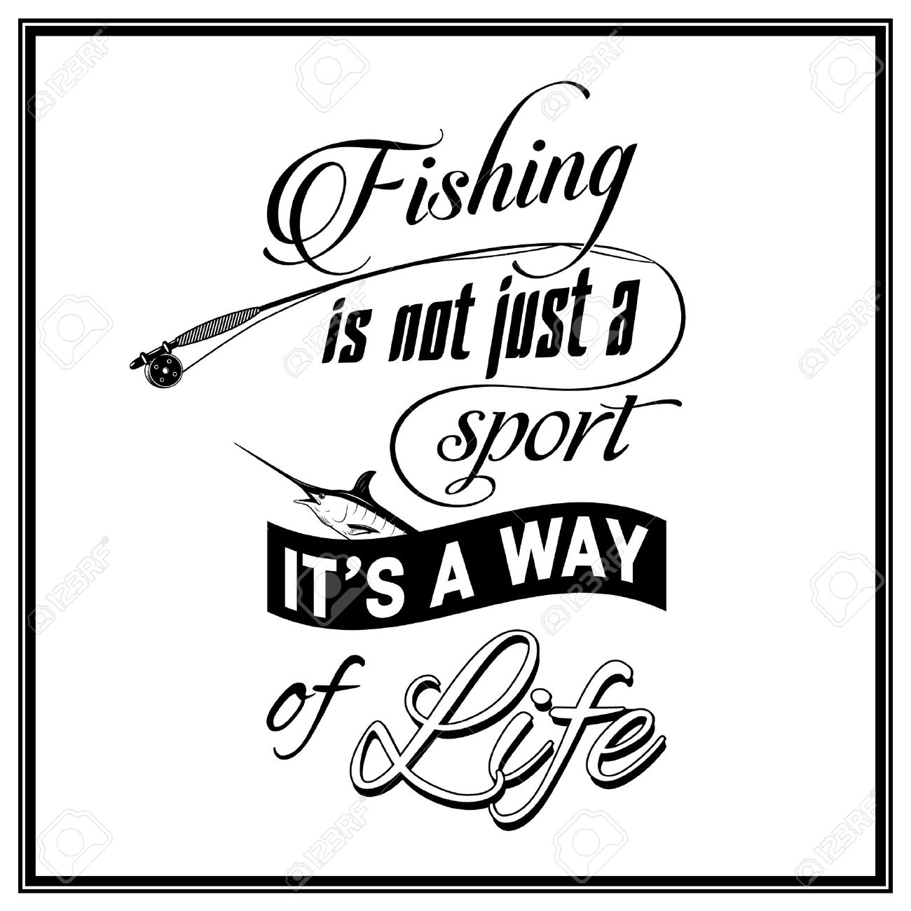 Fishing Is Not Just A Sport, It S A Way Of Life.