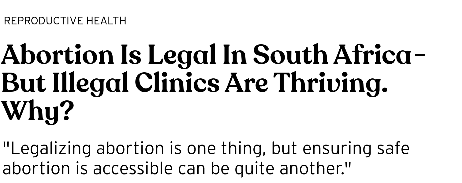 Abortion Is Legal In South Africa — But Illegal Clinics Are Thriving.
