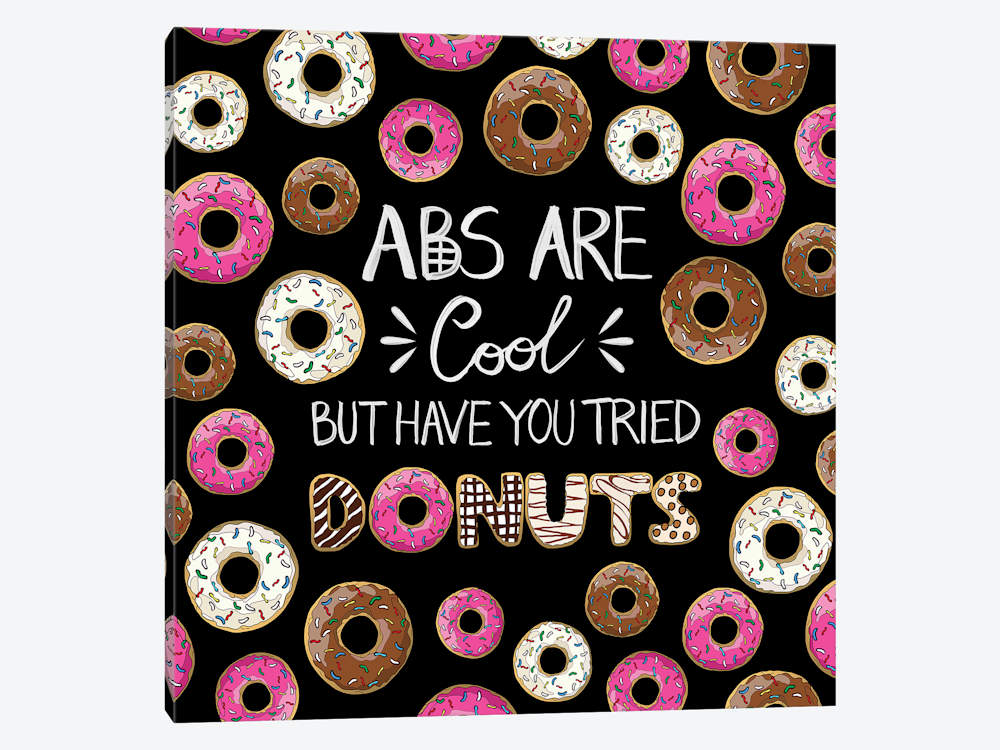 Abs Are Cool But Have You Tried Donuts Canvas Ar.