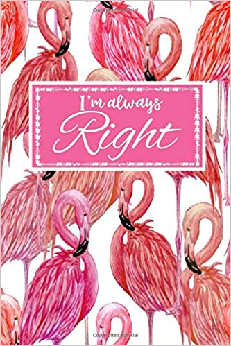 I\'m Always Right: Gift Journal Notebook for Activists Womens.