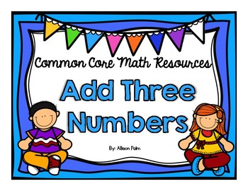 Add Three Numbers {Common Core Math Resources}.