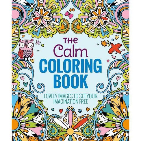 The Calm Adult Coloring Book: Lovely Images to Set Your Imagination Free by  Arcturus Holdings Limited.