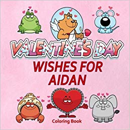 Valentine\'s Day Wishes for Aidan Coloring Book (Personalized.