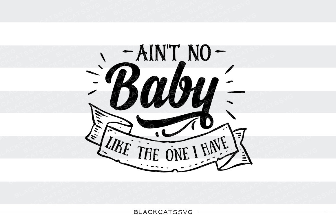 Ain't no baby like the one I have SVG file Cutting File Clipart in.