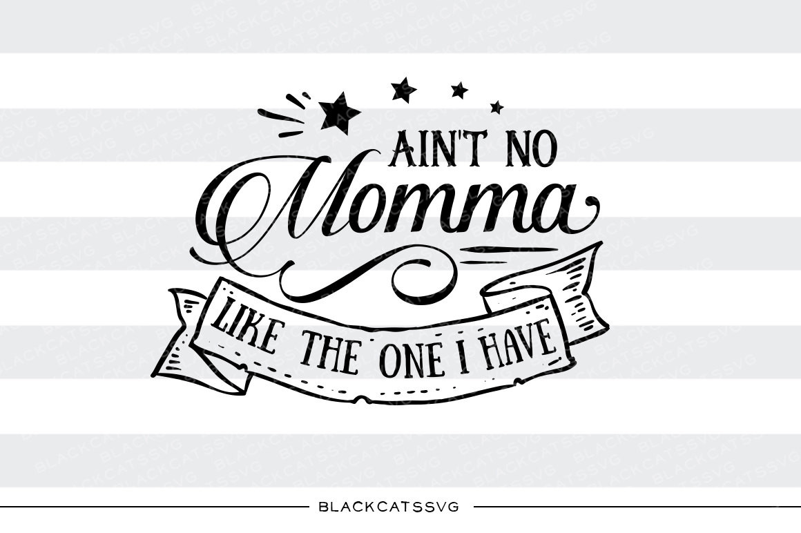 Ain't no momma like the one I have SVG file Cutting File Clipart.