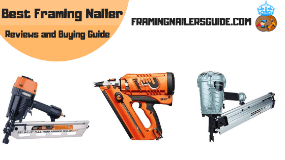 Recommended Best Framing Nailers Reviews for 2020.