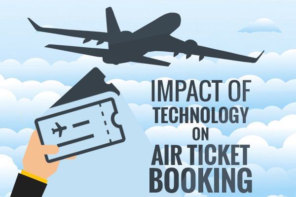 Do Technical Advancements in booking Procedure Impacts Air Ticket.