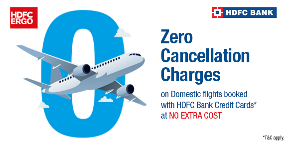Zero Cancellation Charges on Domestic Flights booked with HDFC Bank.