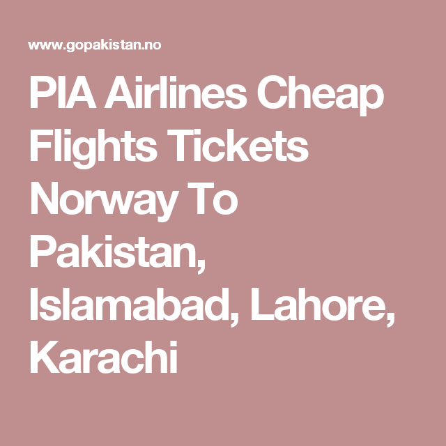 PIA Airlines Cheap Flights Tickets Norway To Pakistan, Islamabad.