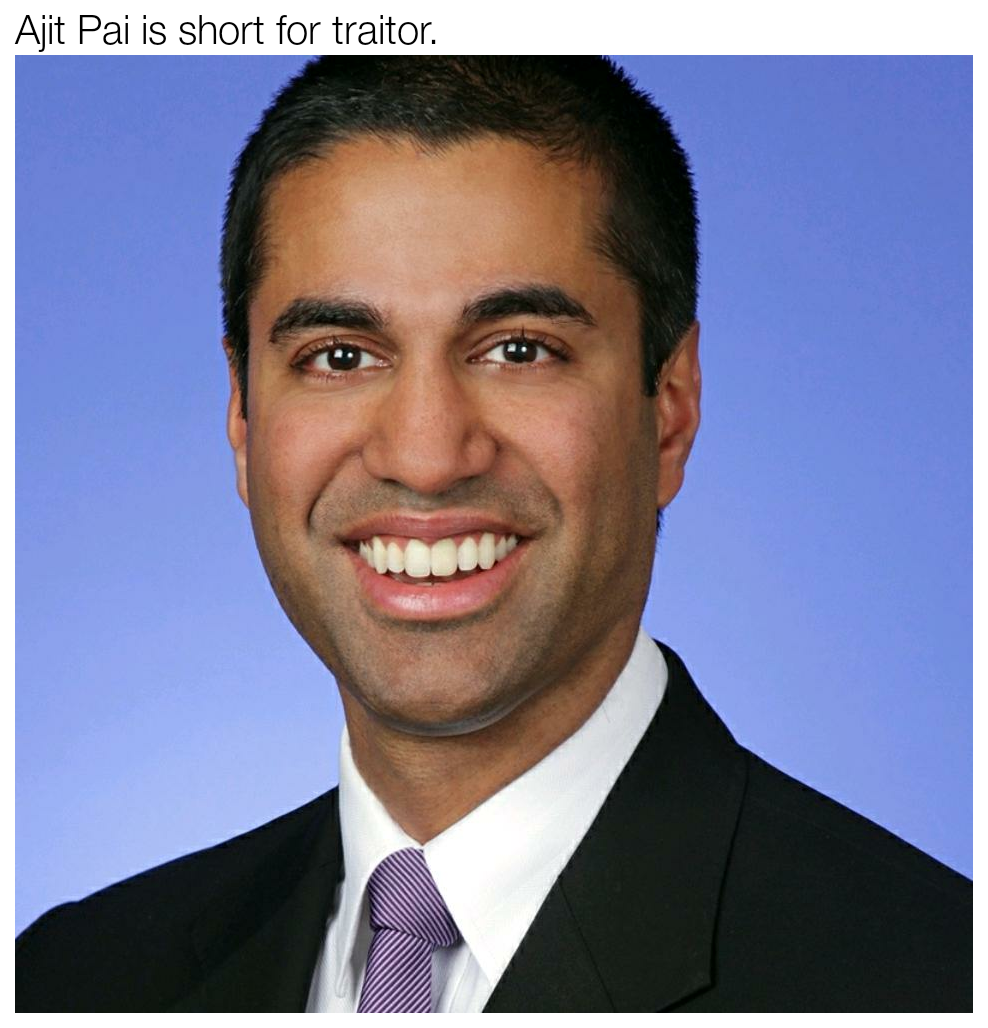 Ajit Pai is short for traitor.