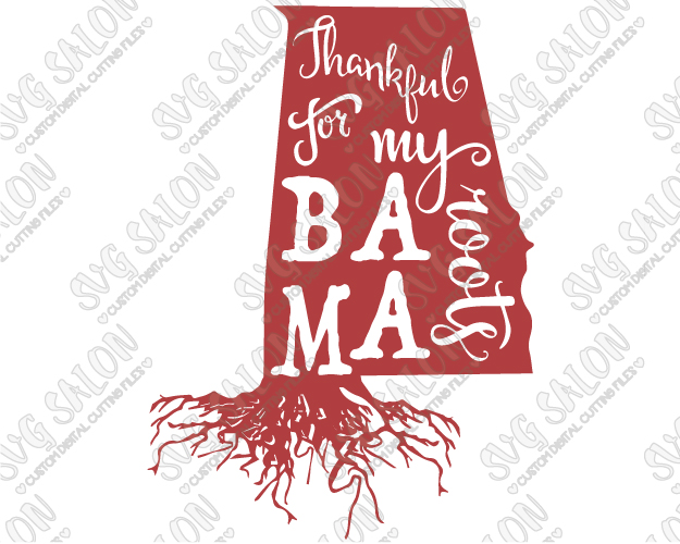 Thankful For My Bama Roots American State Pride Custom DIY Vinyl Shirt  Decal Cutting File in SVG, EPS, DXF, JPEG, and PNG Format.