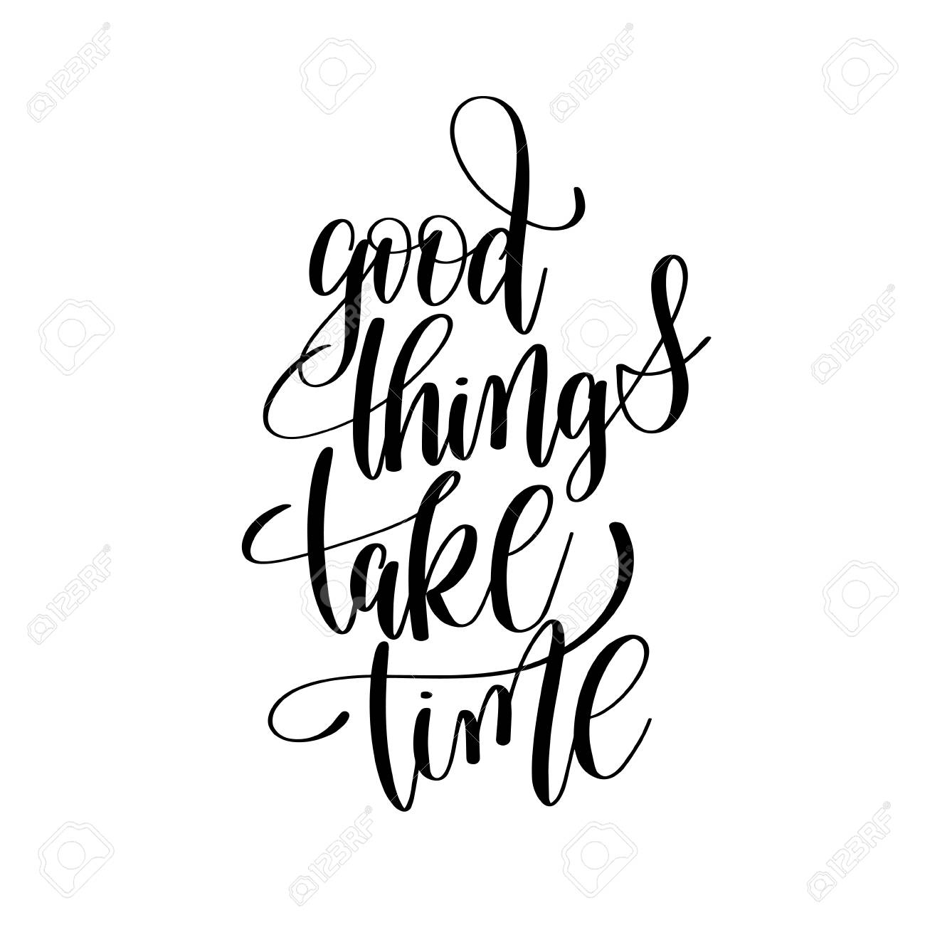 good things take time black and white hand written lettering...