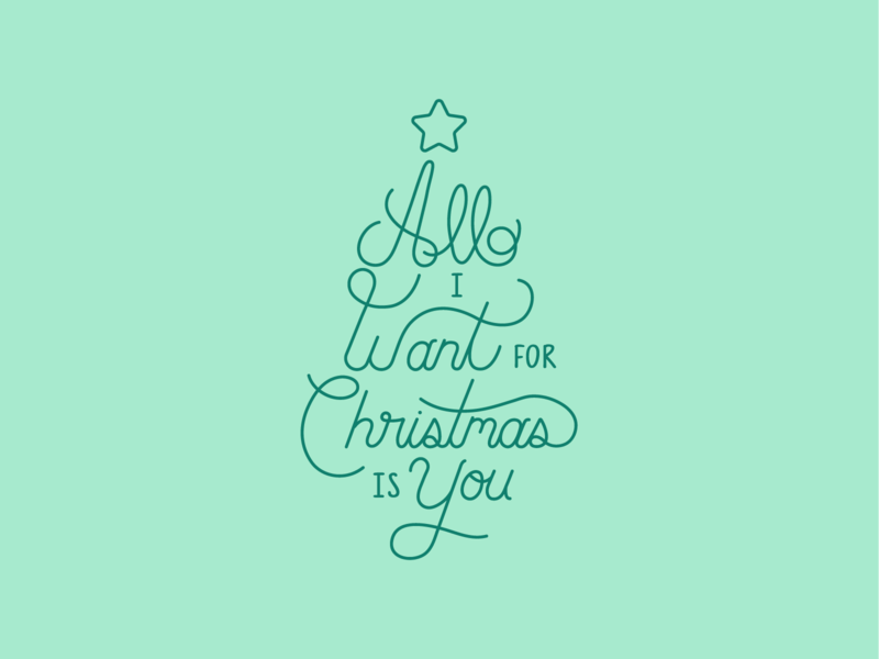 All I Want For Christmas Is You by Ben Mackie on Dribbble.