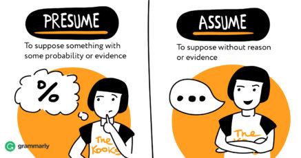 Presume vs. Assume.