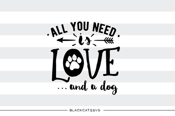 All you need is love and a dog SVG file Cutting File Clipart in Svg, Eps,  Dxf, Png for Cricut & Silhouette dog love svg paw.